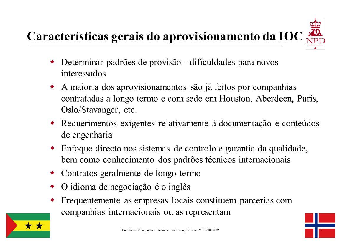 Petroleum Management Seminar Sao Tome, October 24th-28th 20057 Características gerais do aprovisionamento da IOC  Determinar padrões de provisão - dificuldades para novos interessados  A maioria dos aprovisionamentos são já feitos por companhias contratadas a longo termo e com sede em Houston, Aberdeen, Paris, Oslo/Stavanger, etc.
