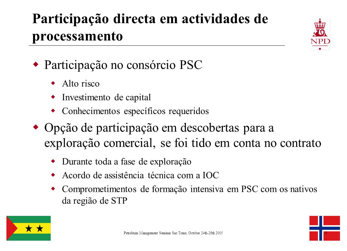 Petroleum Management Seminar Sao Tome, October 24th-28th 20059 Participação directa em actividades de processamento  Participação no consórcio PSC 