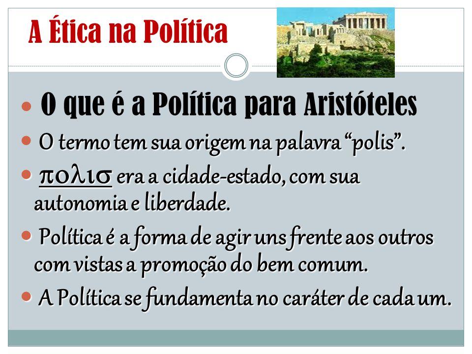 """A Ética na Política O que é a Política para Aristóteles O termo tem sua origem na palavra """"polis"""".  era a cidade-estado, com sua autonomia e liber"""