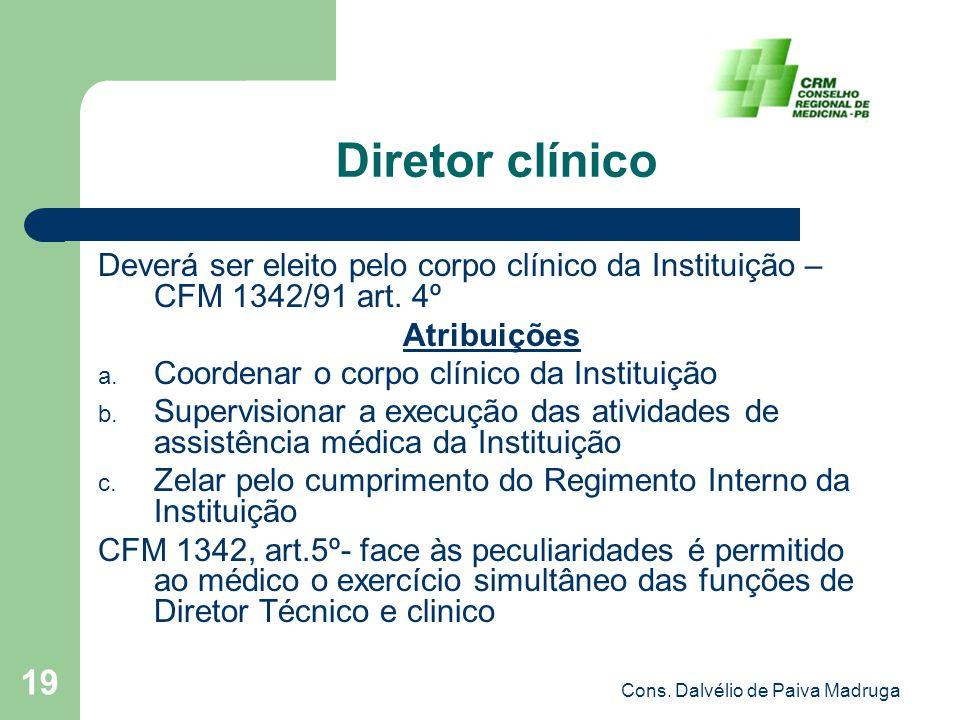 Cons. Dalvélio de Paiva Madruga 19 Diretor clínico Deverá ser eleito pelo corpo clínico da Instituição – CFM 1342/91 art. 4º Atribuições a. Coordenar