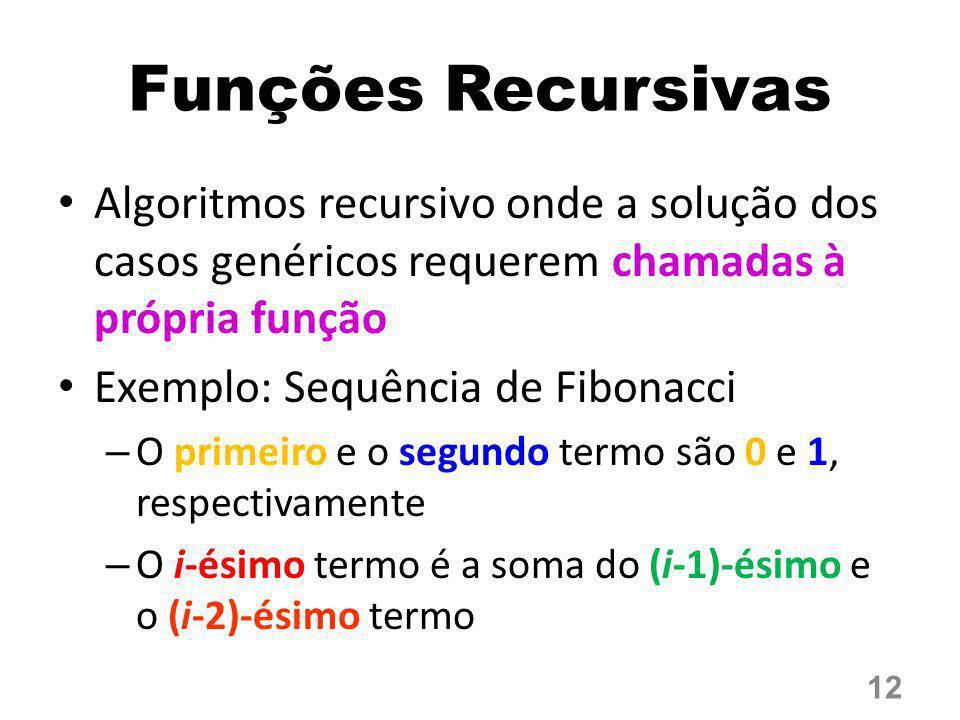 Funções Recursivas Algoritmos recursivo onde a solução dos casos genéricos requerem chamadas à própria função Exemplo: Sequência de Fibonacci – O prim