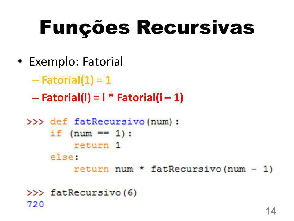 Funções Recursivas Exemplo: Fatorial – Fatorial(1) = 1 – Fatorial(i) = i * Fatorial(i – 1) 14