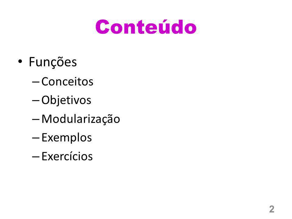 Conteúdo Funções – Conceitos – Objetivos – Modularização – Exemplos – Exercícios 2