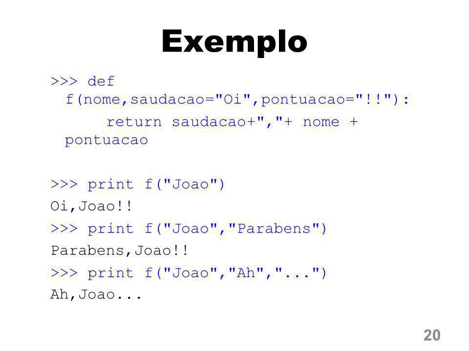 Exemplo >>> def f(nome,saudacao=