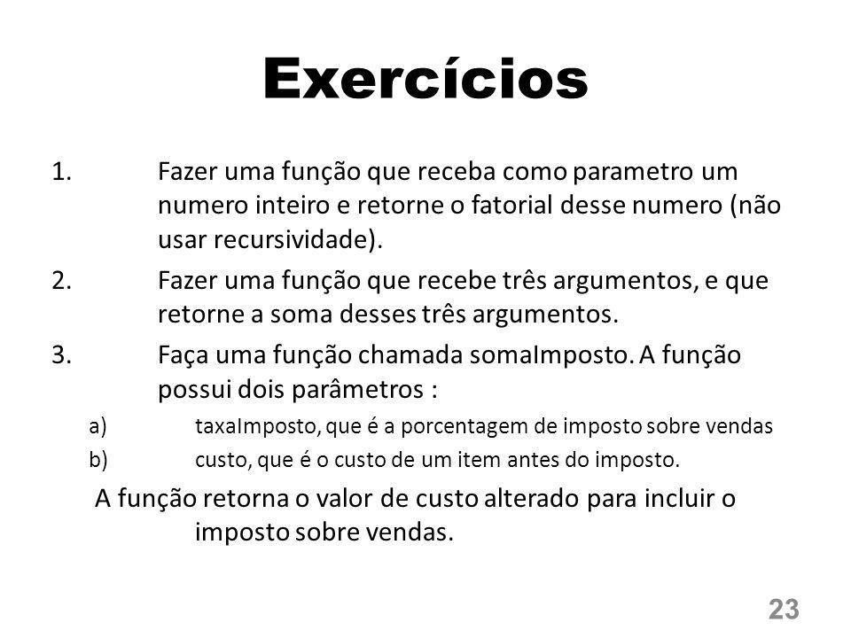 Exercícios 1.Fazer uma função que receba como parametro um numero inteiro e retorne o fatorial desse numero (não usar recursividade). 2.Fazer uma funç
