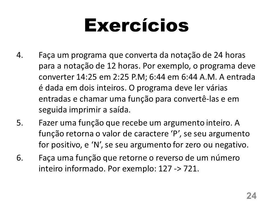 Exercícios 4.Faça um programa que converta da notação de 24 horas para a notação de 12 horas. Por exemplo, o programa deve converter 14:25 em 2:25 P.M