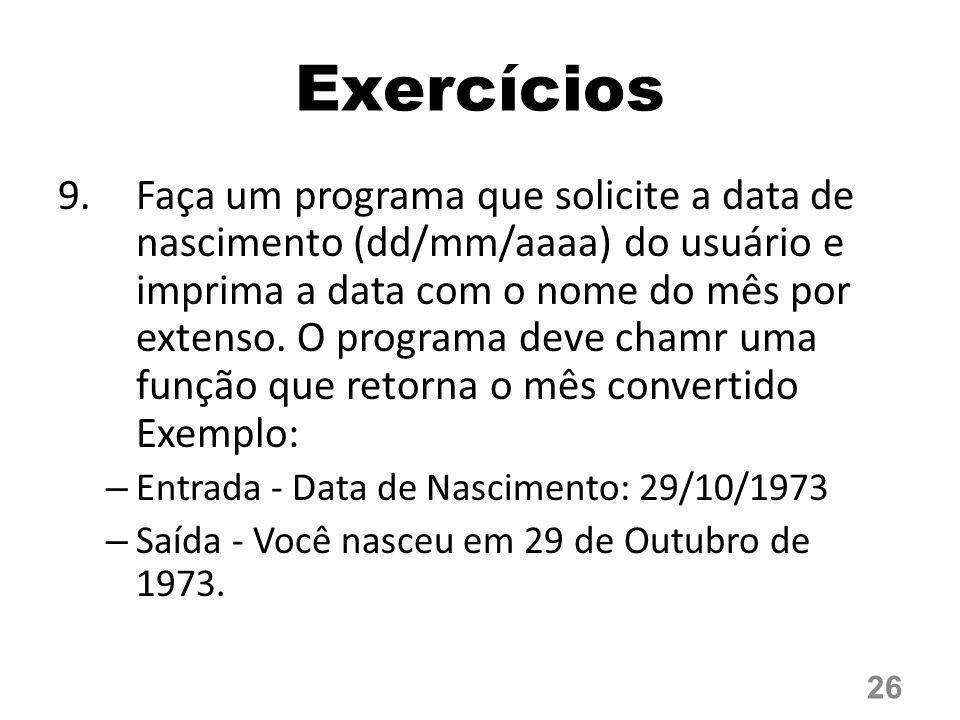 Exercícios 9.Faça um programa que solicite a data de nascimento (dd/mm/aaaa) do usuário e imprima a data com o nome do mês por extenso. O programa dev