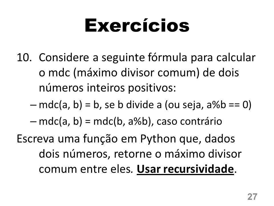Exercícios 10.Considere a seguinte fórmula para calcular o mdc (máximo divisor comum) de dois números inteiros positivos: – mdc(a, b) = b, se b divide