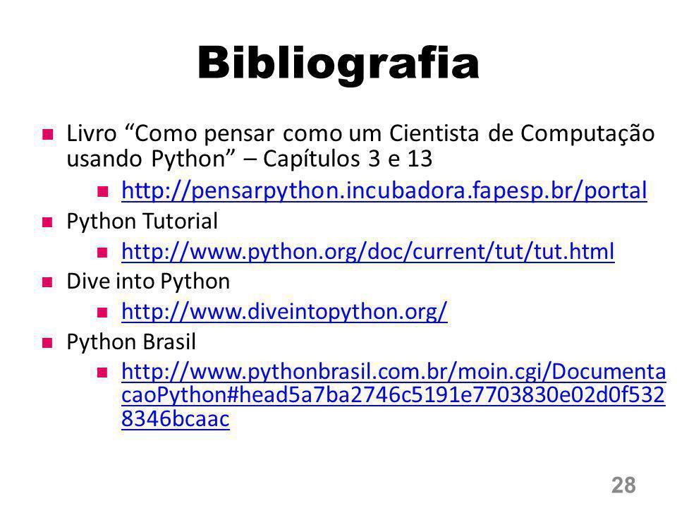"""Bibliografia Livro """"Como pensar como um Cientista de Computação usando Python"""" – Capítulos 3 e 13 http://pensarpython.incubadora.fapesp.br/portal Pyth"""