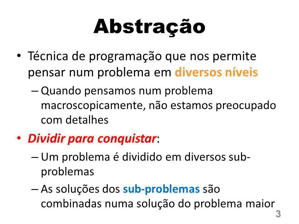 Abstração Técnica de programação que nos permite pensar num problema em diversos níveis – Quando pensamos num problema macroscopicamente, não estamos