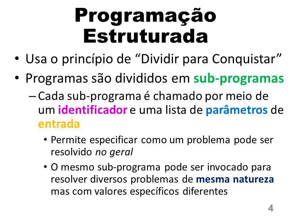 """Programação Estruturada Usa o princípio de """"Dividir para Conquistar"""" Programas são divididos em sub-programas – Cada sub-programa é chamado por meio d"""