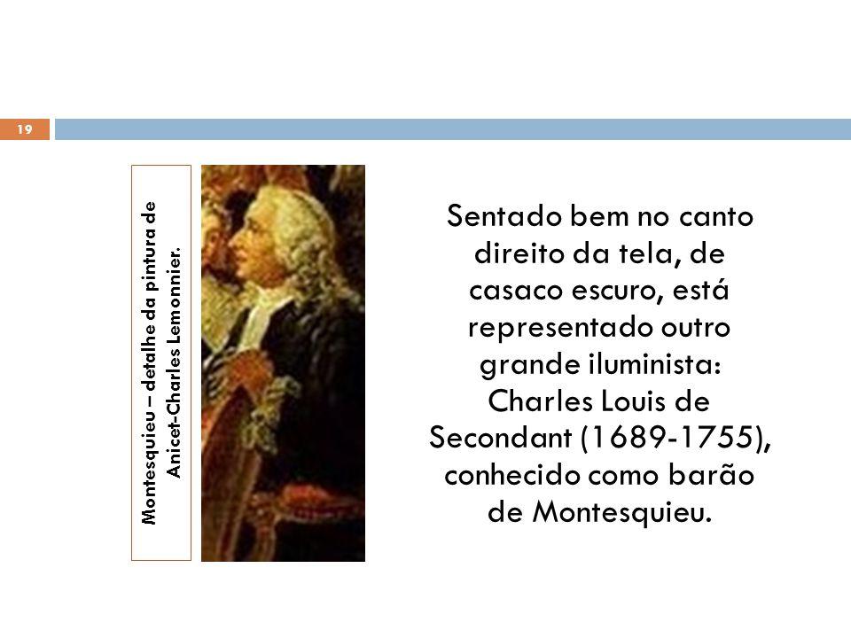 Sentado bem no canto direito da tela, de casaco escuro, está representado outro grande iluminista: Charles Louis de Secondant (1689-1755), conhecido c