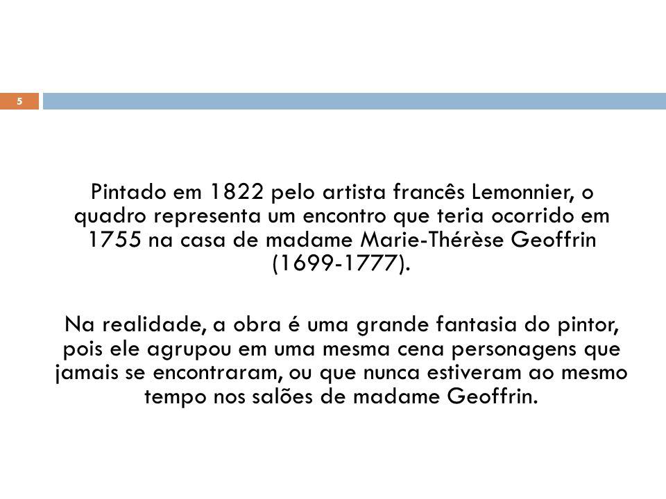5 Pintado em 1822 pelo artista francês Lemonnier, o quadro representa um encontro que teria ocorrido em 1755 na casa de madame Marie-Thérèse Geoffrin