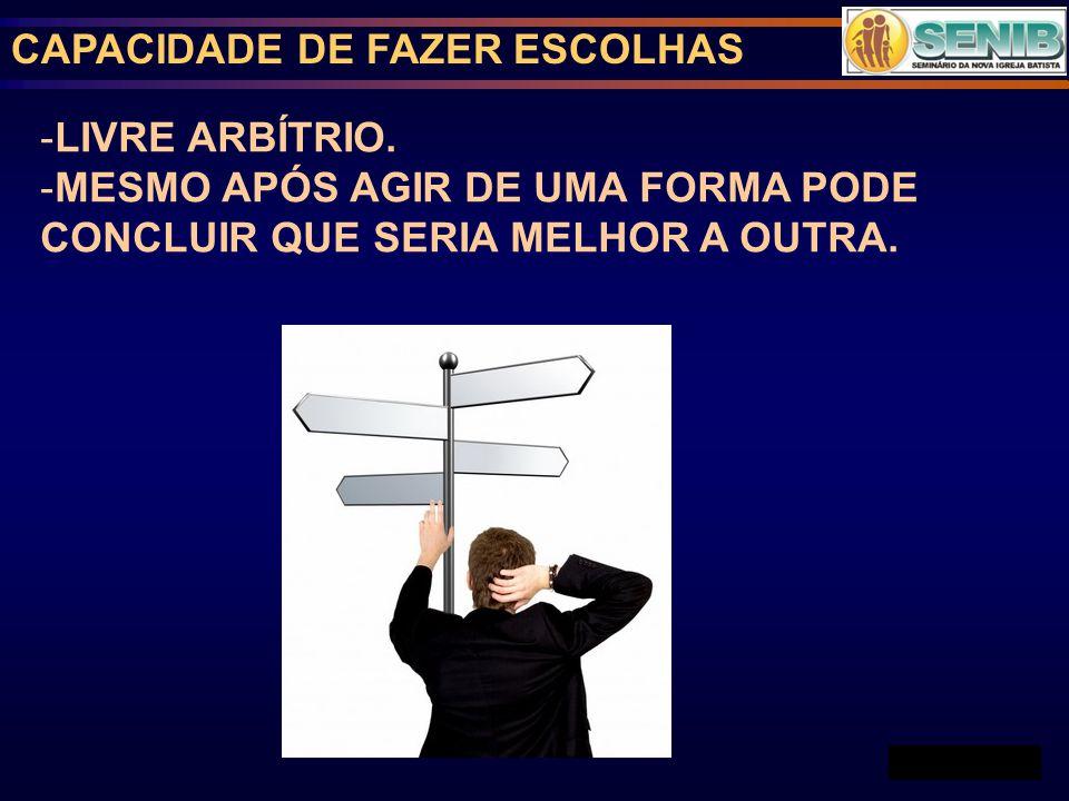 CAPACIDADE DE FAZER ESCOLHAS -LIVRE ARBÍTRIO.