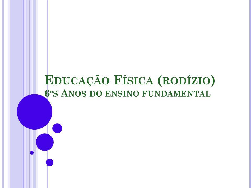 E DUCAÇÃO F ÍSICA ( RODÍZIO ) 6 ºS A NOS DO ENSINO FUNDAMENTAL