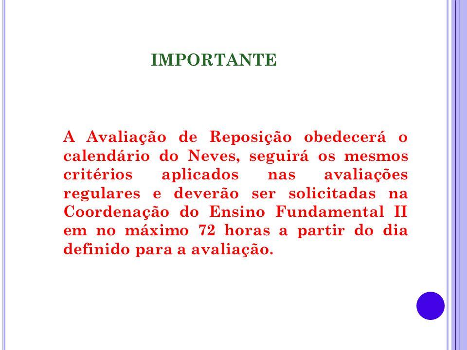 IMPORTANTE A Avaliação de Reposição obedecerá o calendário do Neves, seguirá os mesmos critérios aplicados nas avaliações regulares e deverão ser soli