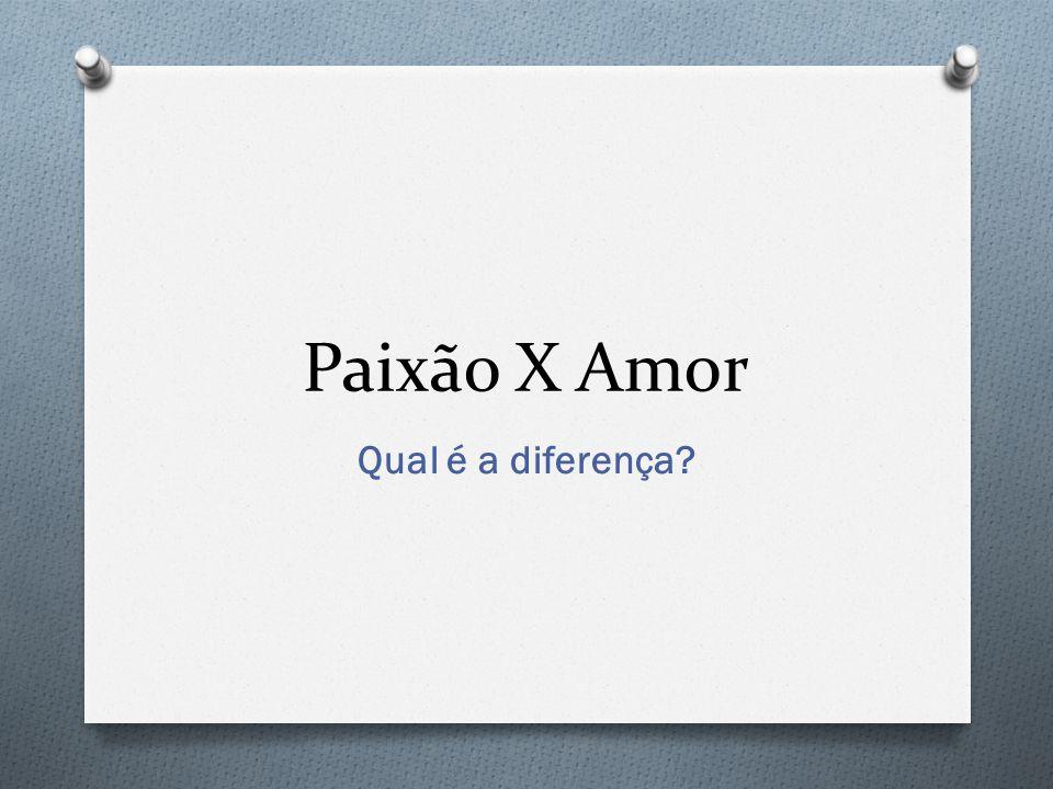 Paixão X Amor Qual é a diferença?