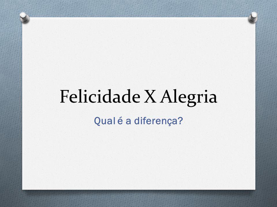Felicidade X Alegria Qual é a diferença?