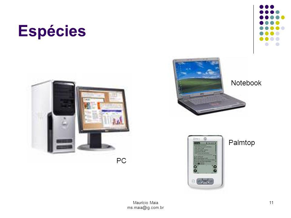 Maurício Maia ms.maia@ig.com.br 11 Espécies PC Notebook Palmtop