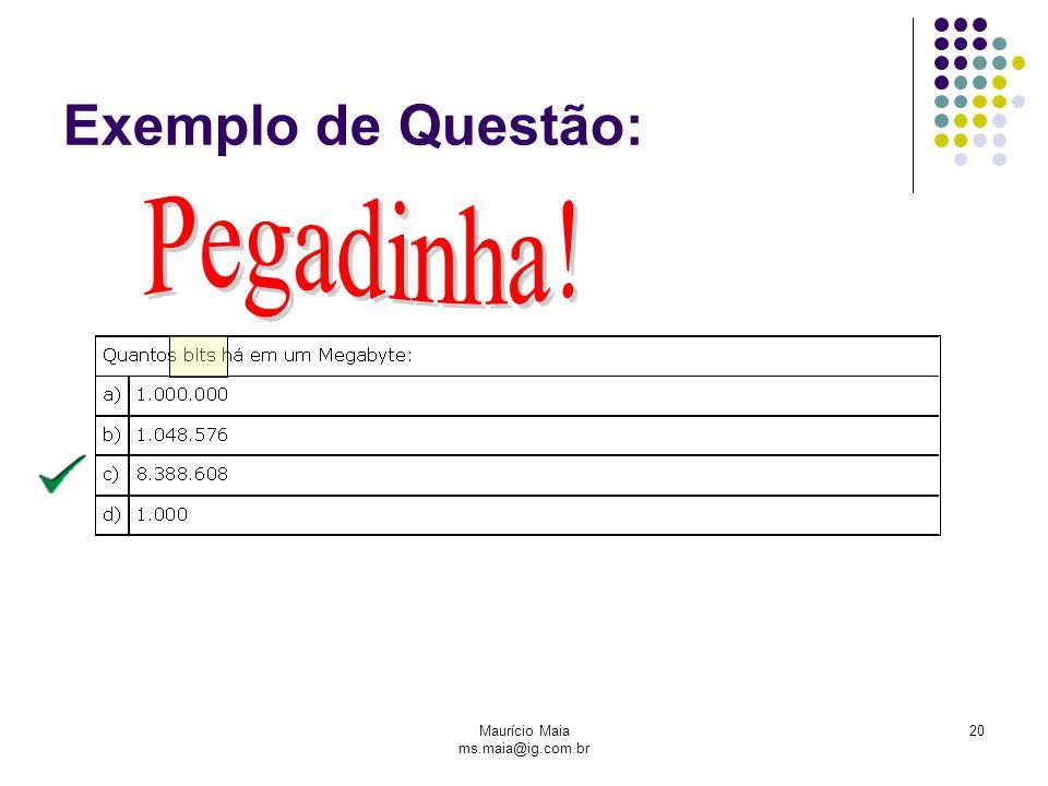 Maurício Maia ms.maia@ig.com.br 20 Exemplo de Questão:
