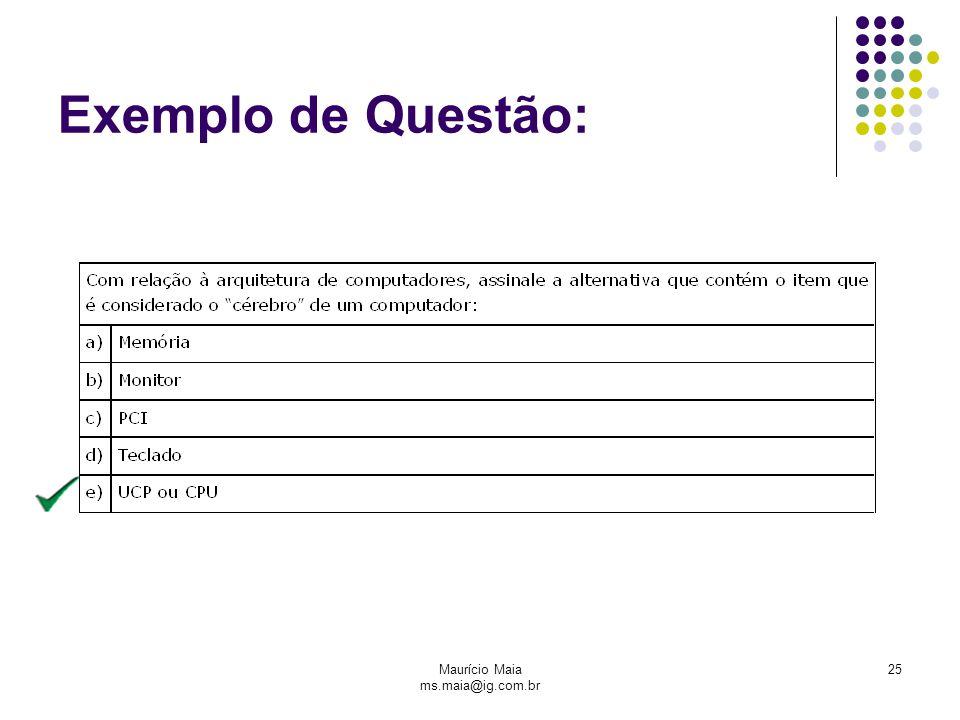 Maurício Maia ms.maia@ig.com.br 25 Exemplo de Questão:
