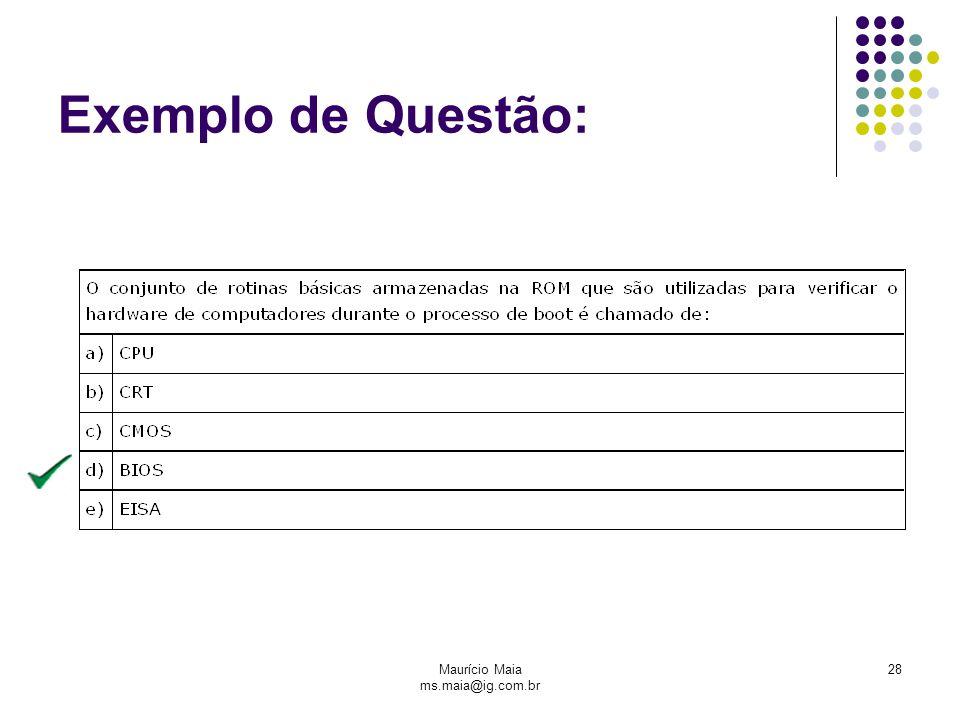 Maurício Maia ms.maia@ig.com.br 28 Exemplo de Questão: