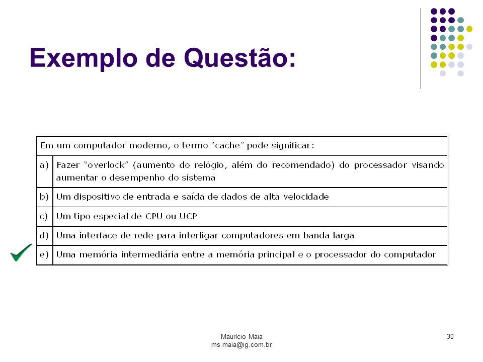 Maurício Maia ms.maia@ig.com.br 30 Exemplo de Questão: