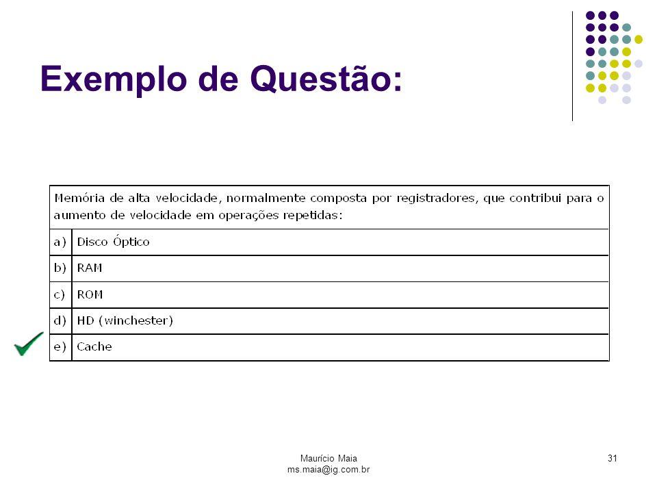Maurício Maia ms.maia@ig.com.br 31 Exemplo de Questão: