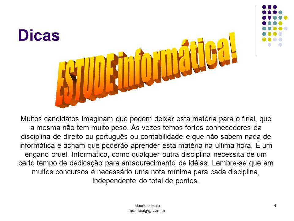 Maurício Maia ms.maia@ig.com.br 4 Dicas Muitos candidatos imaginam que podem deixar esta matéria para o final, que a mesma não tem muito peso. Ás veze