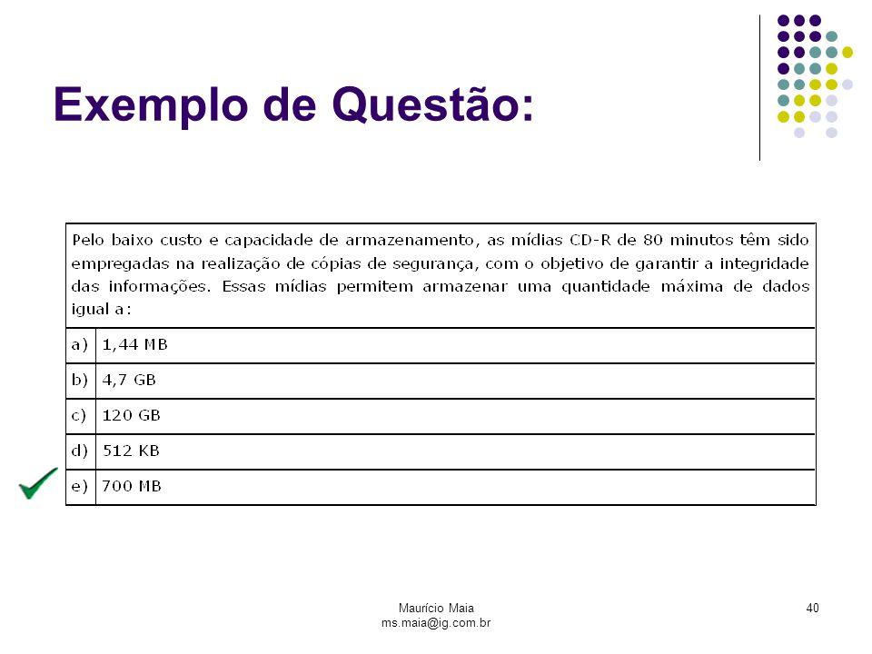 Maurício Maia ms.maia@ig.com.br 40 Exemplo de Questão: