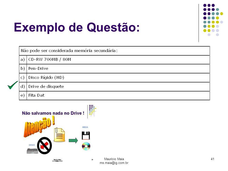 Maurício Maia ms.maia@ig.com.br 41 Exemplo de Questão: