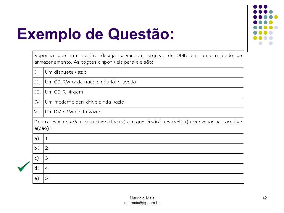 Maurício Maia ms.maia@ig.com.br 42 Exemplo de Questão: