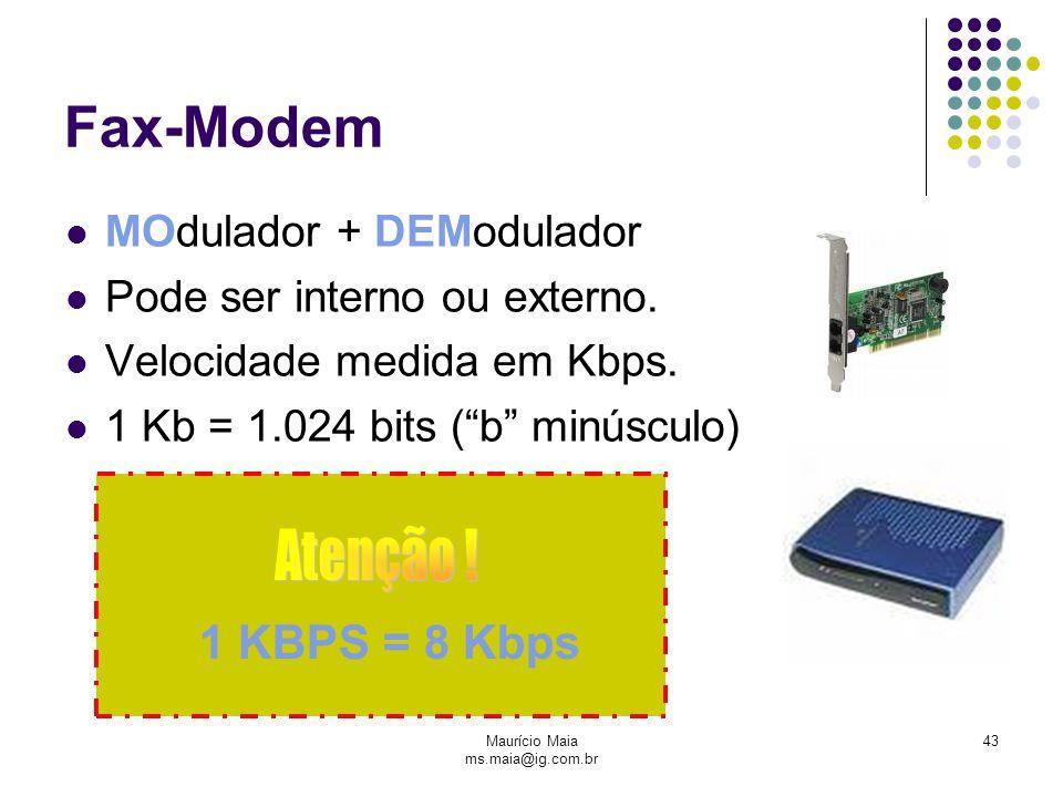 """Maurício Maia ms.maia@ig.com.br 43 Fax-Modem MOdulador + DEModulador Pode ser interno ou externo. Velocidade medida em Kbps. 1 Kb = 1.024 bits (""""b"""" mi"""