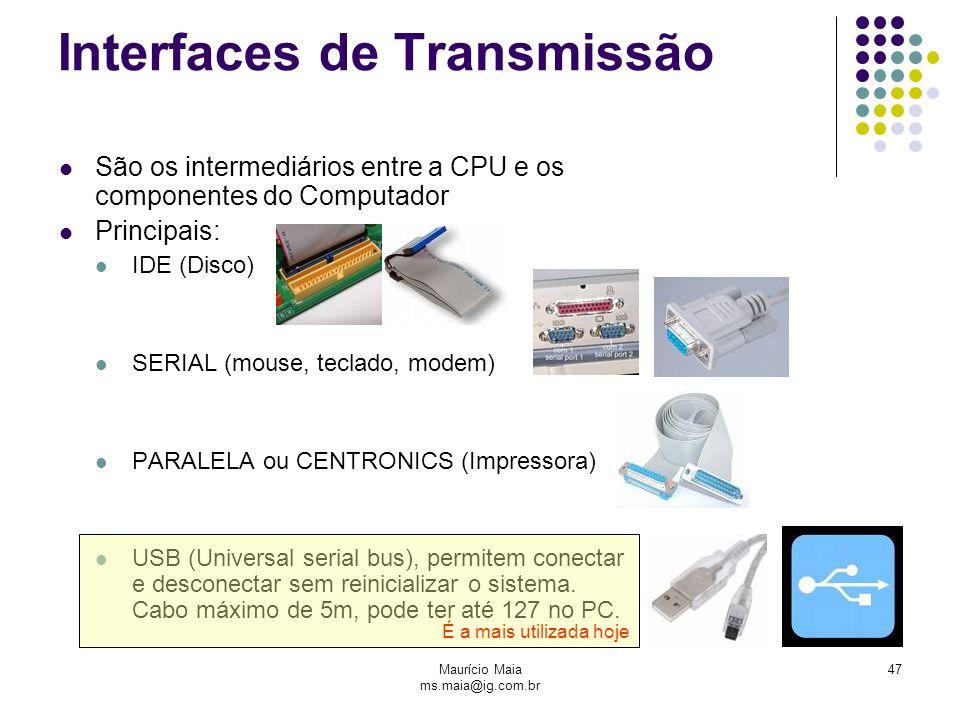 Maurício Maia ms.maia@ig.com.br 47 Interfaces de Transmissão São os intermediários entre a CPU e os componentes do Computador Principais: IDE (Disco)