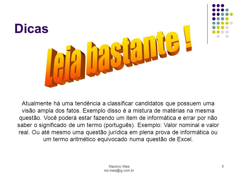 Maurício Maia ms.maia@ig.com.br 5 Dicas Atualmente há uma tendência a classificar candidatos que possuem uma visão ampla dos fatos. Exemplo disso é a