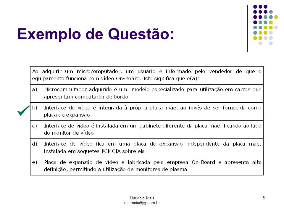 Maurício Maia ms.maia@ig.com.br 51 Exemplo de Questão: