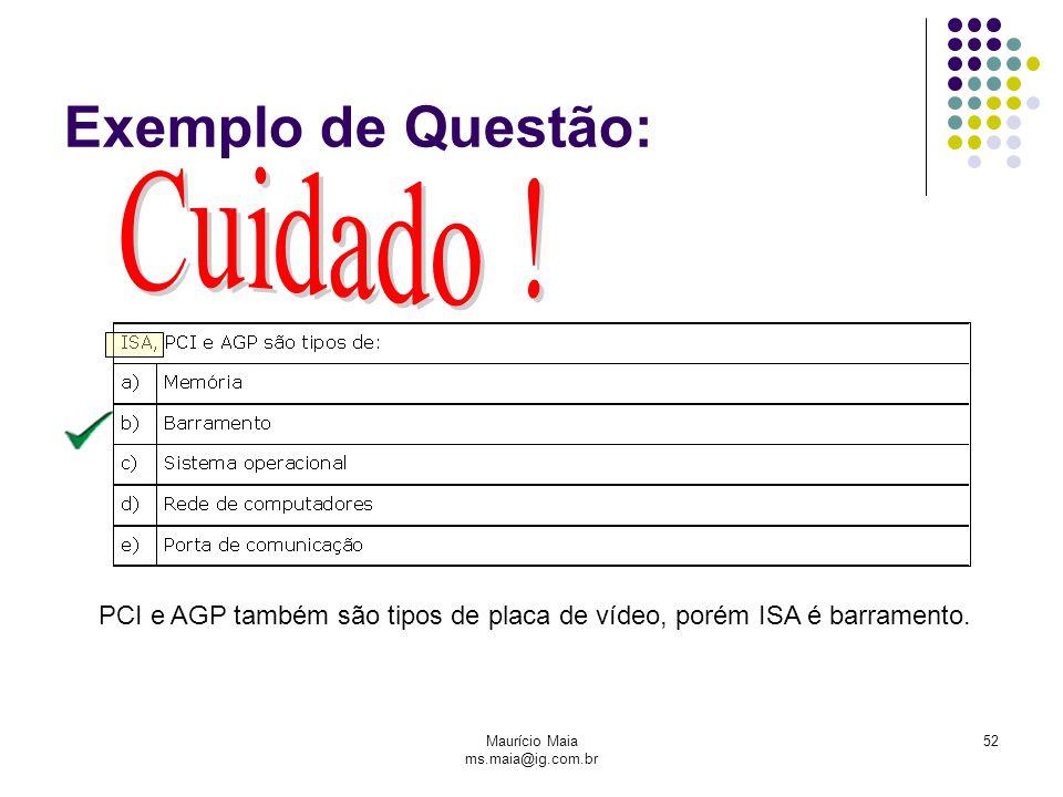 Maurício Maia ms.maia@ig.com.br 52 Exemplo de Questão: PCI e AGP também são tipos de placa de vídeo, porém ISA é barramento.