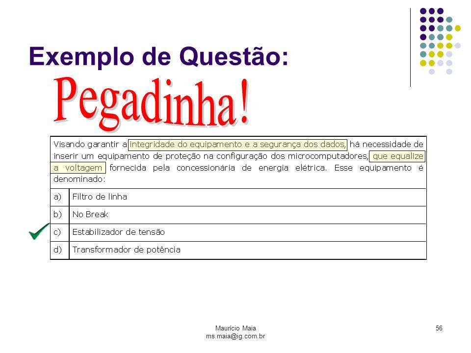 Maurício Maia ms.maia@ig.com.br 56 Exemplo de Questão: