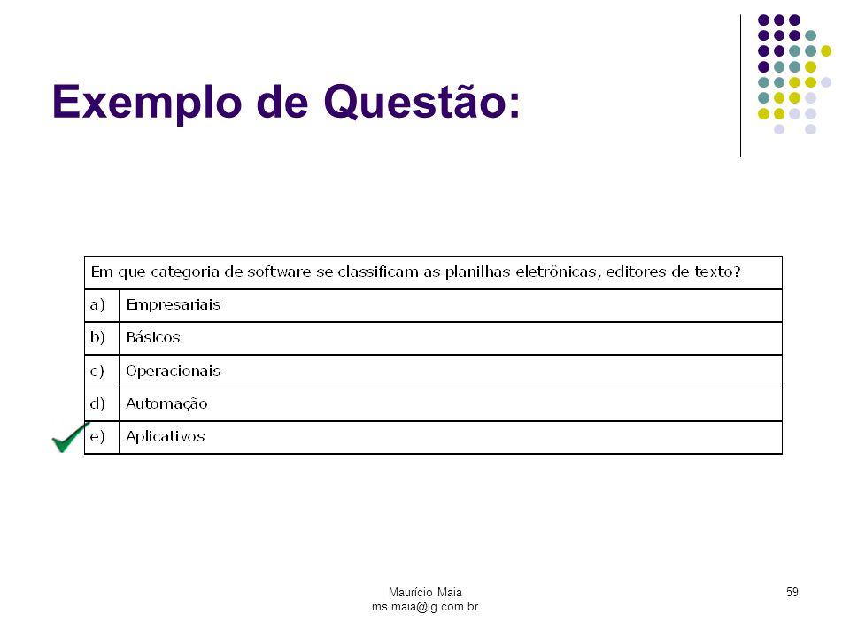 Maurício Maia ms.maia@ig.com.br 59 Exemplo de Questão: