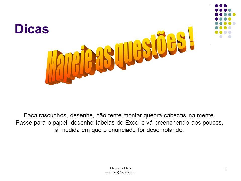 Maurício Maia ms.maia@ig.com.br 6 Dicas Faça rascunhos, desenhe, não tente montar quebra-cabeças na mente.