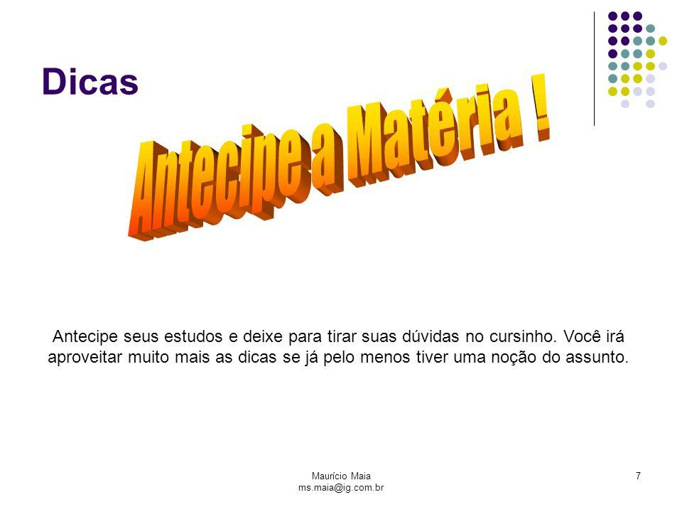 Maurício Maia ms.maia@ig.com.br 7 Dicas Antecipe seus estudos e deixe para tirar suas dúvidas no cursinho. Você irá aproveitar muito mais as dicas se