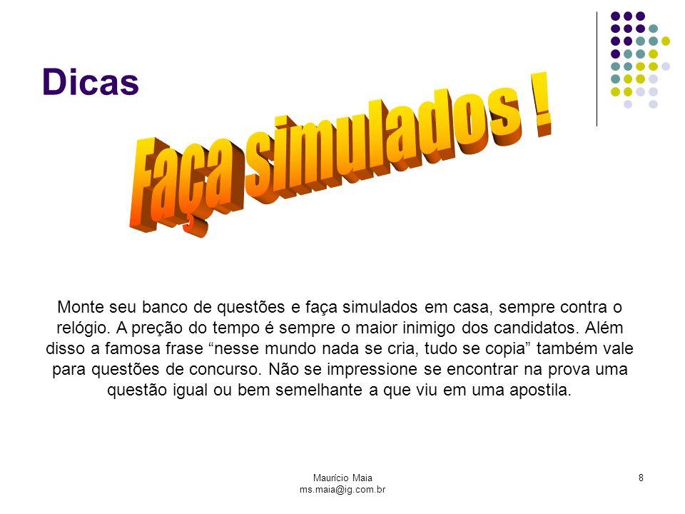 Maurício Maia ms.maia@ig.com.br 8 Dicas Monte seu banco de questões e faça simulados em casa, sempre contra o relógio. A preção do tempo é sempre o ma