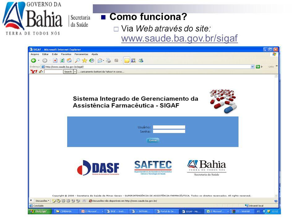 Como funciona?  Via Web através do site: www.saude.ba.gov.br/sigaf www.saude.ba.gov.br/sigaf