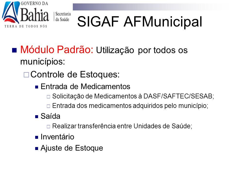 SIGAF AFMunicipal Módulo Padrão: Utilização por todos os municípios:  Controle de Estoques: Entrada de Medicamentos  Solicitação de Medicamentos à D