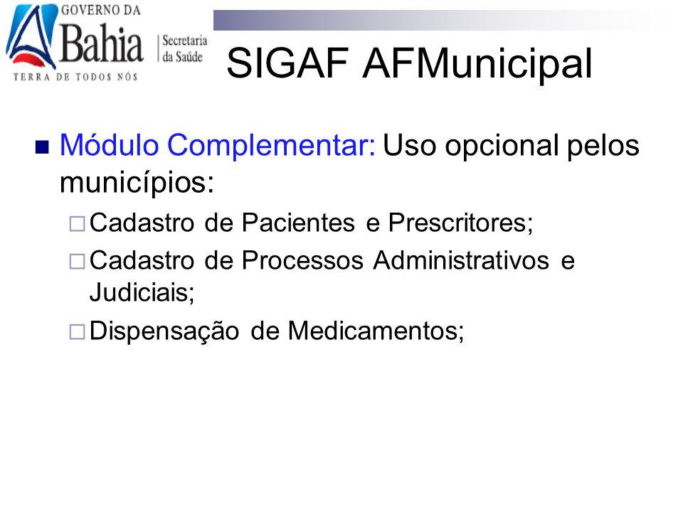 SIGAF AFMunicipal Módulo Complementar: Uso opcional pelos municípios:  Cadastro de Pacientes e Prescritores;  Cadastro de Processos Administrativos