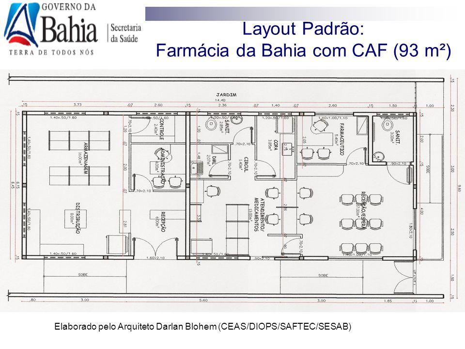 Layout Padrão: Farmácia da Bahia com CAF (93 m²) Elaborado pelo Arquiteto Darlan Blohem (CEAS/DIOPS/SAFTEC/SESAB)
