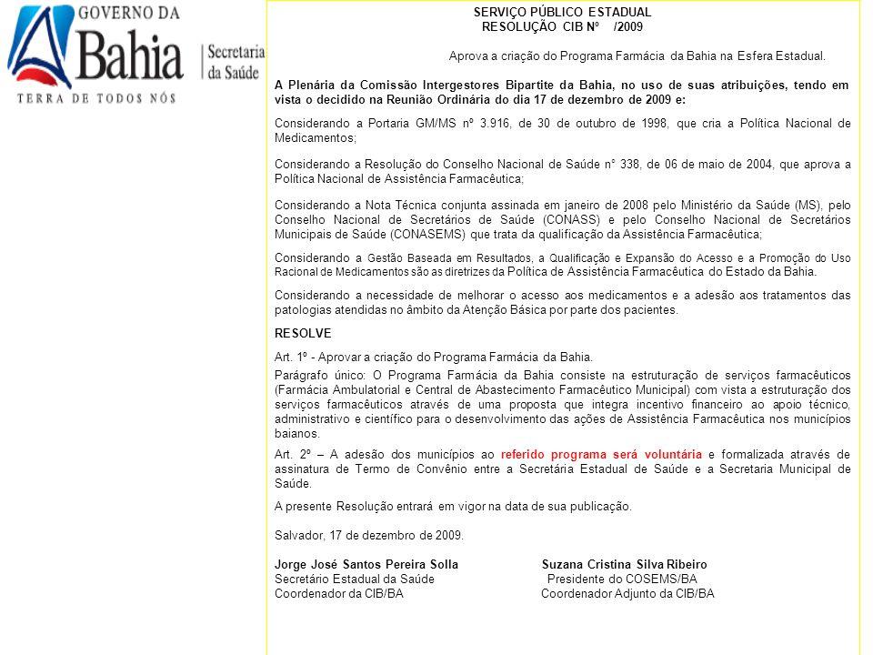 SERVIÇO PÚBLICO ESTADUAL RESOLUÇÃO CIB Nº /2009 Aprova a criação do Programa Farmácia da Bahia na Esfera Estadual. A Plenária da Comissão Intergestore