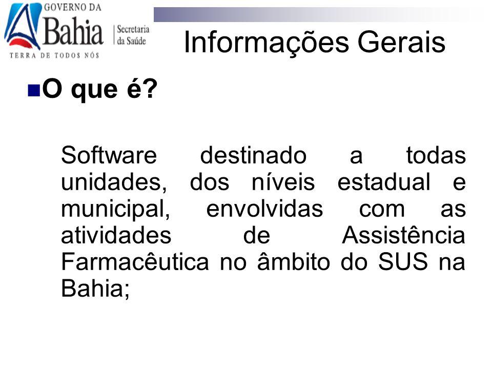 Informações Gerais O que é? Software destinado a todas unidades, dos níveis estadual e municipal, envolvidas com as atividades de Assistência Farmacêu