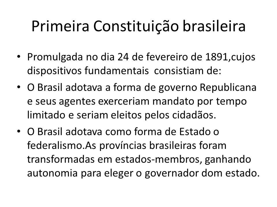 Primeira Constituição brasileira Promulgada no dia 24 de fevereiro de 1891,cujos dispositivos fundamentais consistiam de: O Brasil adotava a forma de