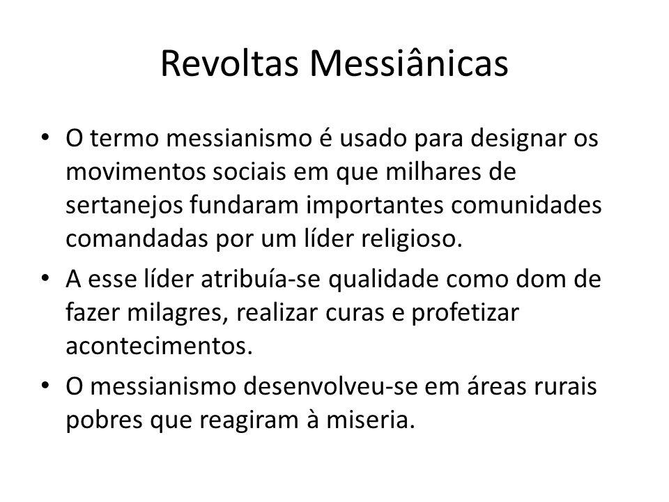 Revoltas Messiânicas O termo messianismo é usado para designar os movimentos sociais em que milhares de sertanejos fundaram importantes comunidades co